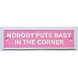 Cast Iron wall sign - Nobody puts baby in the corner